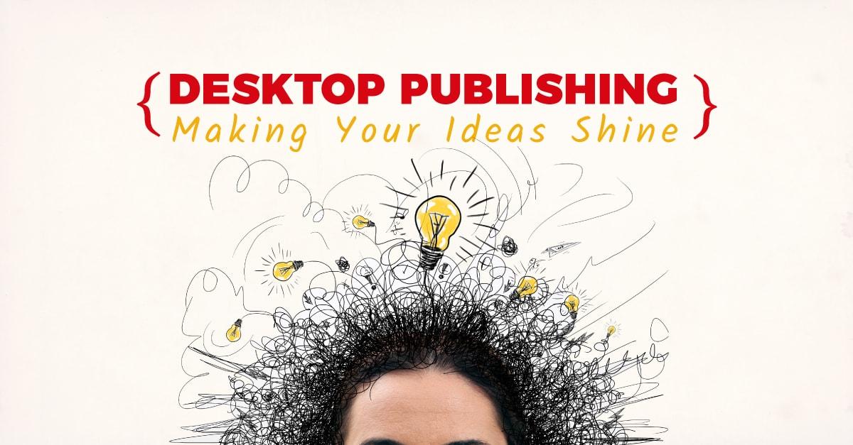 Desktop Publishing Making Your Ideas Shine 2